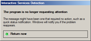 The program is no longer requesting attention | The message might have been one that required no action, such as a quick status notification. Windows will notify you if the problem reappears | Return now