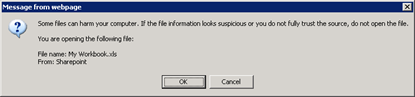 Some files can harm your computer. If the file information looks suspicious or you do not fully trust the source, do not open the file | You are opening the following file: | File name: My Workbook.xls | From: Sharepoint