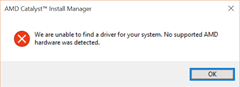 We are unable to find a driver for your system. No supported AMD hardware was detected.